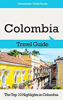 Colombia Travel Guide: The Top 10 Highlights in Colombia (Globetrotter Guide Books) (English Edition) di [Cook, Marc]