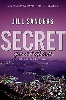 Secret Guardian (Secret Series Book 3) by [Sanders, Jill]