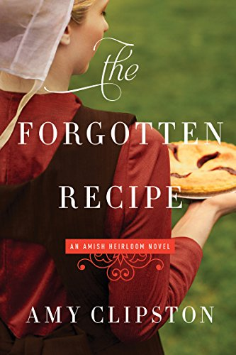 The Forgotten Recipe An Amish Heirloom Novel
