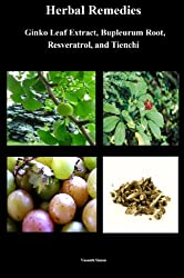 Herbal Remedies - Ginko Leaf Extract, Bupleurum Root, Resveratrol, and Tienchi (English Edition)
