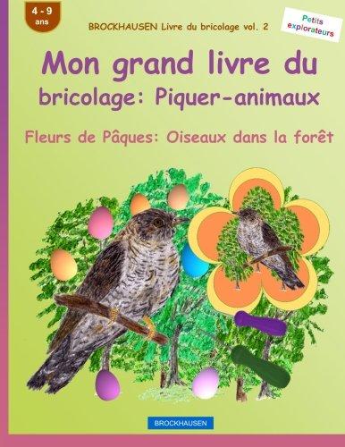 BROCKHAUSEN Livre du bricolage vol. 2 - Mon grand livre du bricolage: Piquer-animaux: Fleurs de Pâques: Oiseaux dans la forêt par Dortje Golldack