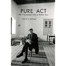 Pure Act: The Uncommon Life of Robert Lax (Catholic Practice in North America)