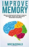 Improve Memory: Memory Improvement Hacks to Improve Your Brain, Boost Your Memory & Remember Everything Effortlessly