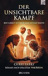 Der unsichtbare Kampf: Ein Gebet ist eine mächtige Waffe Roman nach dem Film WAR ROOM