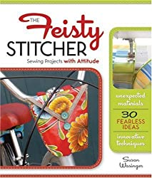The Feisty Stitcher: Sewing Projects with Attitude by Susan Wasinger (2010-03-02)