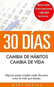30 Días - Cambia de hábitos, cambia de vida: Algunos pasos simples cada día para crear la vida que deseas (Háb