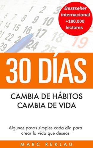 30 Días - Cambia de hábitos, cambia de vida: Algunos pasos simples cada día para crear la vida que deseas (Spanish Edition)