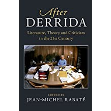 After Derrida: Literature, Theory and Criticism in the 21st Century (After Series)