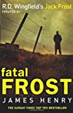 Fatal Frost: DI Jack Frost series 2: Written by James Henry, 2012 Edition, (1st Edition) Publisher: Bantam Press [Hardcover]