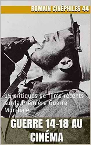 Guerre 14-18 au cinéma: 15 critiques de films récents sur la Première Guerre Mondiale