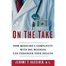 On the Take: How Medicine's Complicity with Big Business Can Endanger Your Health (English Edition)
