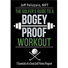 The Golfer's Guide to a Bogey Proof Workout: 7 Essentials to a Great Golf Fitness Program (English Edition)