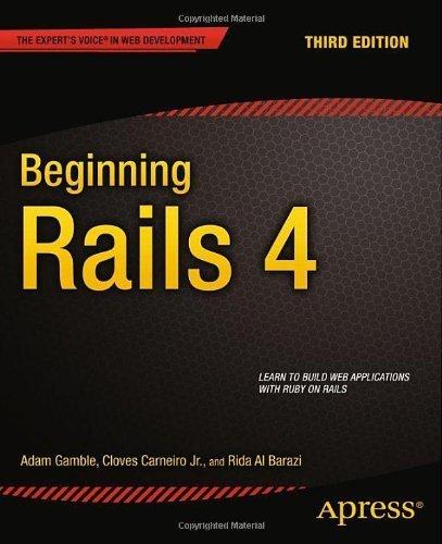 Beginning Rails 4 (Expert's Voice in Web Development) by Gamble, Adam, Carneiro, Jr. Cloves, Al Barazi, Rida (2013) Paperback