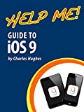 Help Me! Guide to iOS 9: Step-by-Step User Guide for Apple's Ninth Generation OS on the iPhone, iPad, and iPod Touch (English Edition)