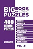 Big Book Of Logic Puzzles - 400 Normal Puzzles: Sudoku, Sudoku X, Jigsaw, Suguru, Numbricks, Straights, Kakuro, Calcudoku, Futoshiki, Battleships (Volume 2)