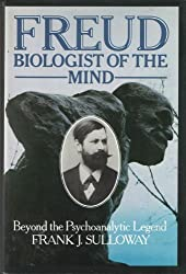 Freud, Biologist of the Mind: Beyond the Psychoanalytic Legend by Frank J. Sulloway (1979-08-30)