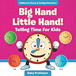 Big Hand Little Hand! - Telling Time For Kids : Children's Money & Saving Reference