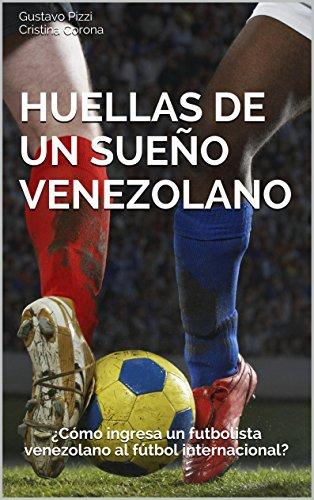 Huellas de un sueño venezolano: ¿Cómo ingresa un futbolista venezolano al fútbol internacional?