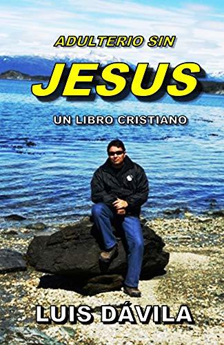ADULTERIO SIN JESUS (UN LIBRO CRISTIANO nº 8) par Luis Dávila