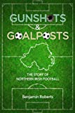 Gunshots & Goalposts: The Story of Northern Irish Football