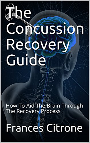 The Concussion Recovery Guide: How To Aid The Brain Through The Recovery Process (English Edition) por Frances Citrone