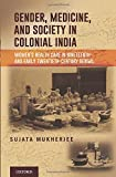 Gender, Medicine and Society in Colonial India: Women's Health Care in Nineteenth and Early Twentieth-Century Bengal