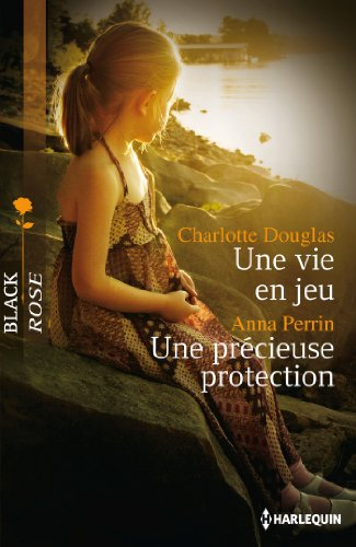 Une vie en jeu - Une précieuse protection par Charlotte Douglas, Anna Perrin