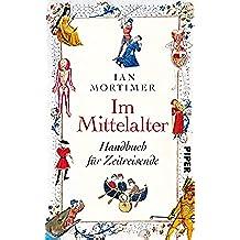 Im Mittelalter: Handbuch für Zeitreisende (German Edition)