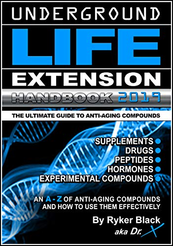 Underground Life Extension Handbook: An A - Z of Anti-Aging Compounds And How To Use Them Effectively: Supplements - Drugs - Peptides - Hormones - Experimental Compounds (English Edition) -