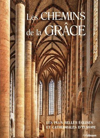 Les Chemins de la Grâce. Les plus belles églises et cathédrales d'Europe
