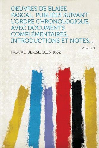 Oeuvres de Blaise Pascal; publiées suivant l'ordre chronologique, avec documents complémentaires, introductions et notes... Volume 8