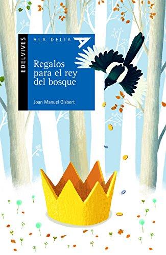 Regalos para el rey del bosque (Ala Delta (Serie Azul)) por Joan Manuel Gisbert Ponsole