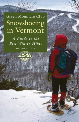 Snowshoeing in Vermont: A Guide to the Best Winter Hikes (English Edition) (Walking To Vermont)