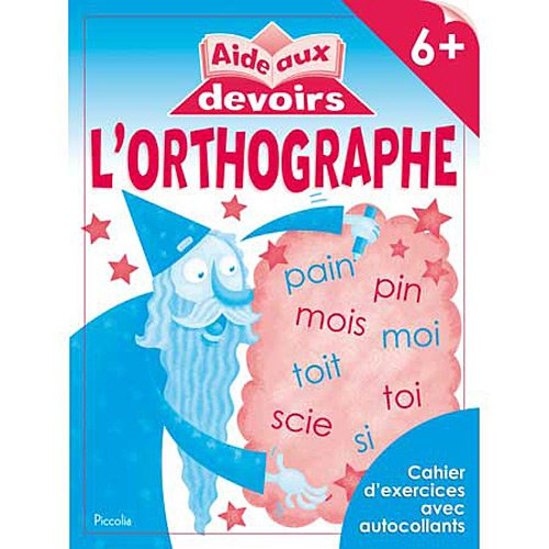L'ORTHOGRAPHE 6+ - AIDE AUX DEVOIRS