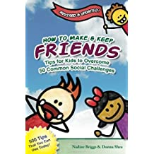 How to Make & Keep Friends: Tips for Kids to Overcome  50 Common Social Challenges: Volume 1