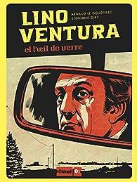 Lino Ventura et l'oeil de verre par Arnaud le Gouëfflec