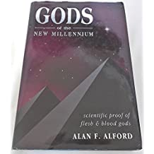 Gods of the New Millennium: Scientific Proof of Flesh and Blood Gods by Alan F. Alford (1-Oct-1996) Hardcover