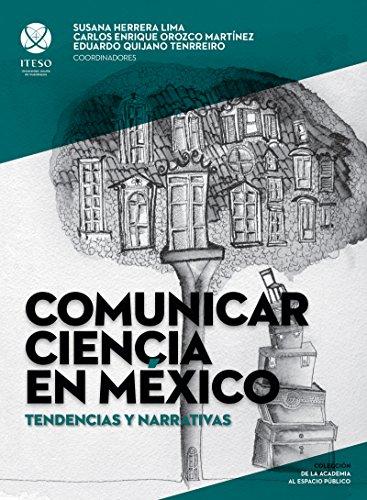 Comunicar ciencia en México: Tendencias y narrativas (De la academia al espacio público)