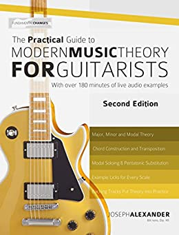 The Practical Guide to Modern Music Theory for Guitarists:  With 2.5 hours of Audio and Over 200 Notated Examples (Guitar Technique) (English Edition) par [Alexander, Joseph]