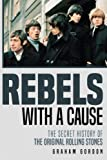 : Rebels with a Cause: The Secret History of the Original Rolling Stones