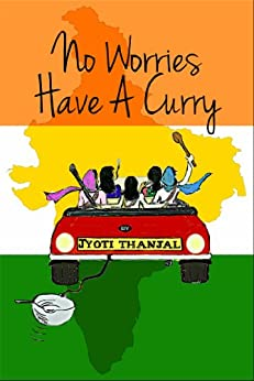 No Worries Have A Curry (English Edition) von [Thanjal, Jyoti]