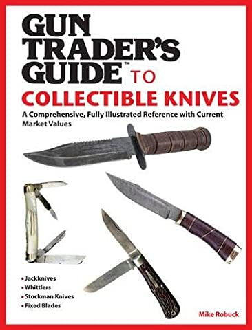 Gun Trader's Guide to Collectible Knives: A Comprehensive, Fully Illustrated Reference with Current Market