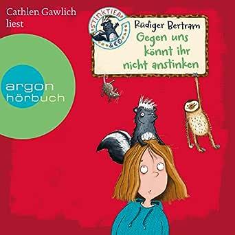 Gegen Uns Konnt Ihr Nicht Anstinken Stinktier Und Co 1 Horbuch Download Amazon De Rudiger Bertram Cathlen Gawlich Argon Verlag Audible Audiobooks