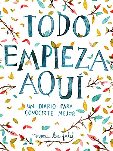 Todo Empieza Aqui/Start Where You Are: A Journal for Self-Exploration: Un Diario Para Conocerte Mejor por Meera Lee Patel