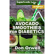 Avocado Smoothies for Diabetics: Over 35 Avocado Smoothies for Diabetics, Quick & Easy Gluten Free Low Cholesterol Whole Foods Blender Recipes full of ... Smoothies Natural Weight Loss Transformation)