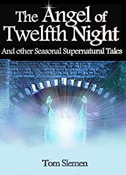 The Angel of Twelfth Night: And other Seasonal Supernatural Tales by [Slemen, Tom]