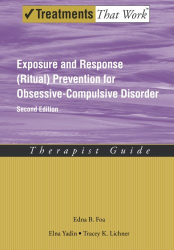 Exposure and Response (Ritual) Prevention for Obsessive Compulsive Disorder: Therapist Guide (Treatments That Work) por Edna B. Foa PhD
