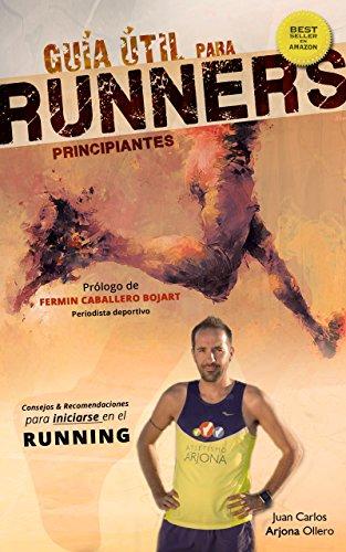 Guía útil para runners principiantes: Éxito en Amazon 2017 (Corredores) por Atletismo Arjona