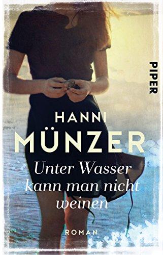 Piper Taschenbuch Unter Wasser kann man nicht weinen: Roman