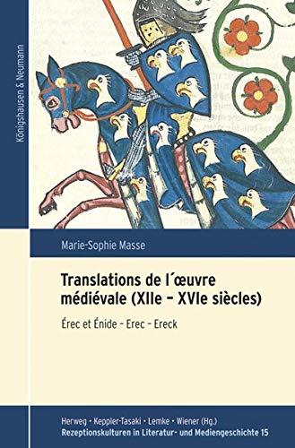 Translations de l´œuvre médiévale (XIIe – XVIe siècles): Érec et Énide – Erec – Ereck (Rezeptionskulturen in Literatur und Mediengeschichte)